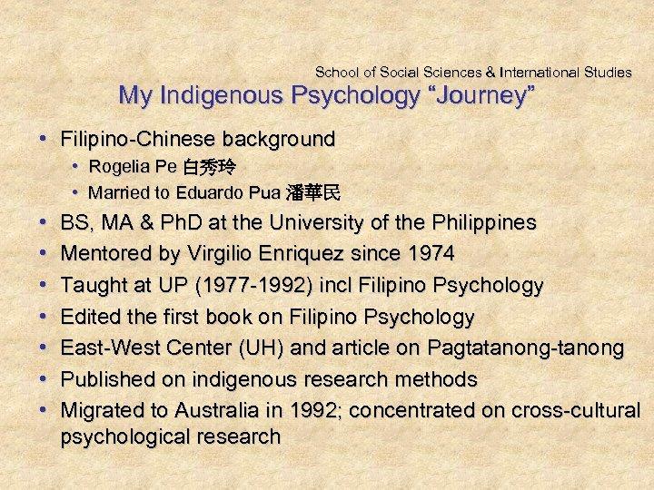 "School of Social Sciences & International Studies My Indigenous Psychology ""Journey"" • Filipino-Chinese background"