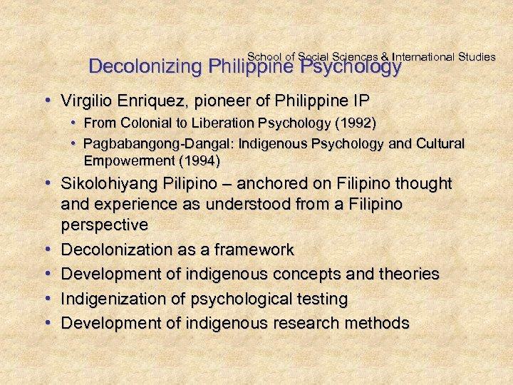School of Social Sciences & International Studies Decolonizing Philippine Psychology • Virgilio Enriquez, pioneer