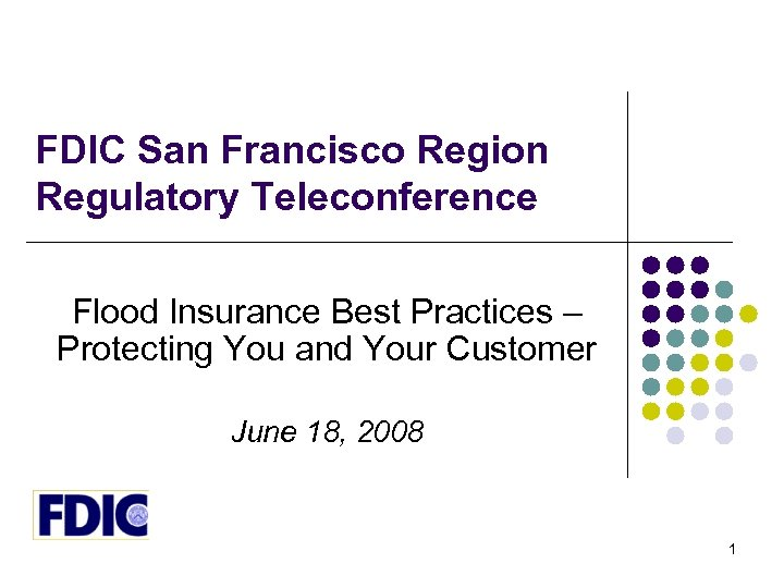 FDIC San Francisco Region Regulatory Teleconference Flood Insurance Best Practices – Protecting You and