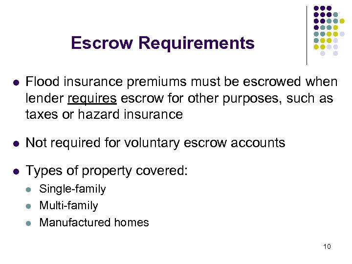 Escrow Requirements l Flood insurance premiums must be escrowed when lender requires escrow for