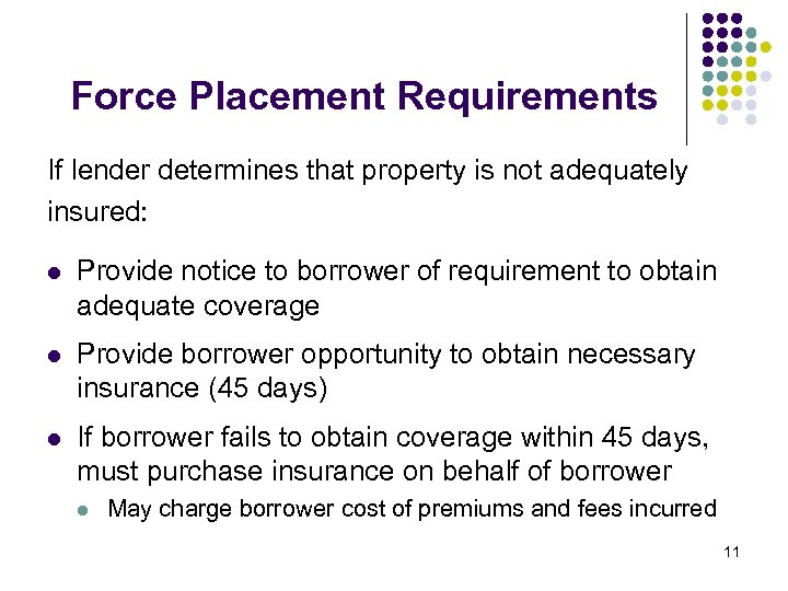 Force Placement Requirements If lender determines that property is not adequately insured: l Provide