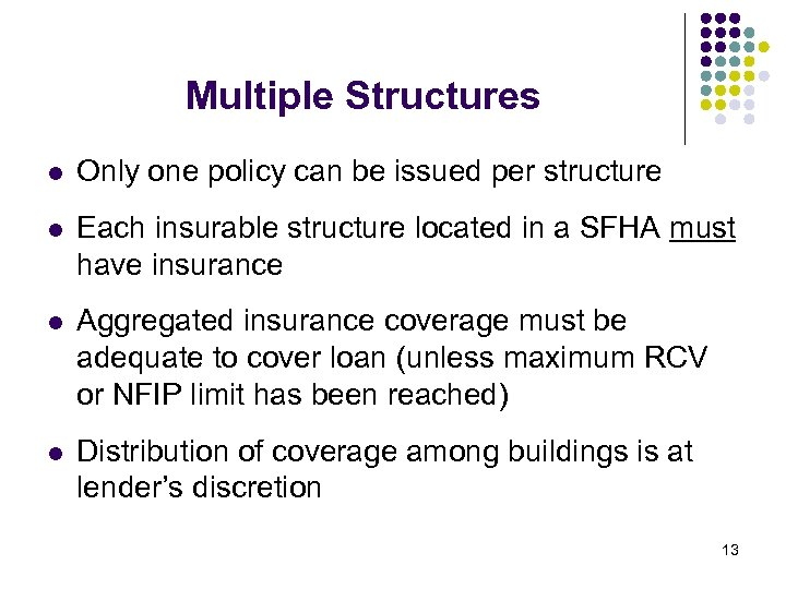 Multiple Structures l Only one policy can be issued per structure l Each insurable