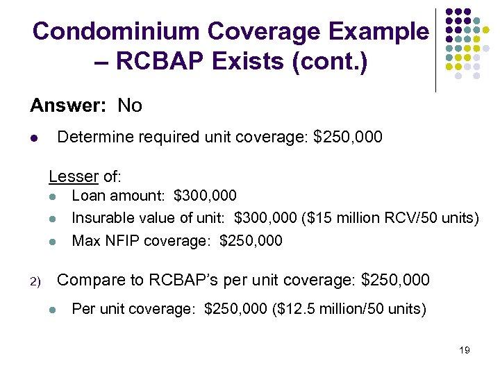 Condominium Coverage Example – RCBAP Exists (cont. ) Answer: No Determine required unit coverage: