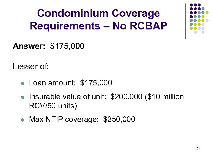 Condominium Coverage Requirements – No RCBAP Answer: $175, 000 Lesser of: l Loan amount: