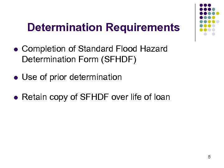 Determination Requirements l Completion of Standard Flood Hazard Determination Form (SFHDF) l Use of