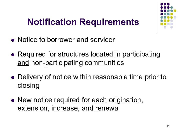 Notification Requirements l Notice to borrower and servicer l Required for structures located in