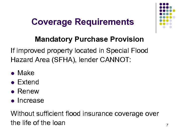 Coverage Requirements Mandatory Purchase Provision If improved property located in Special Flood Hazard Area