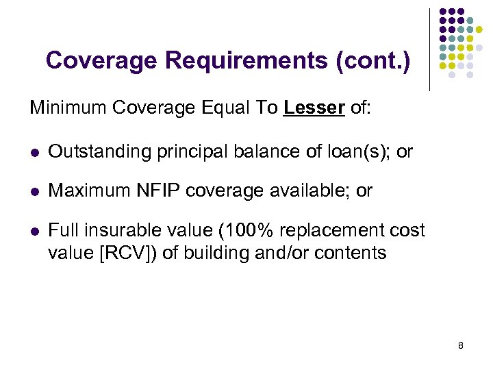 Coverage Requirements (cont. ) Minimum Coverage Equal To Lesser of: l Outstanding principal balance