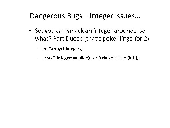 Dangerous Bugs – Integer issues… • So, you can smack an integer around… so
