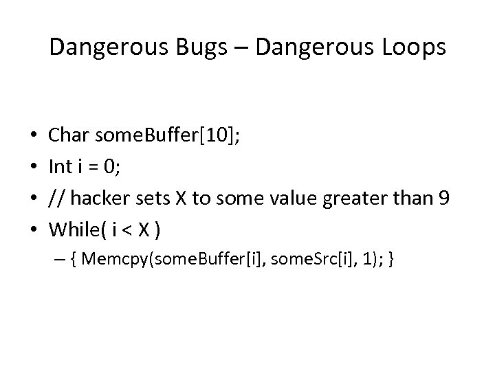 Dangerous Bugs – Dangerous Loops • • Char some. Buffer[10]; Int i = 0;