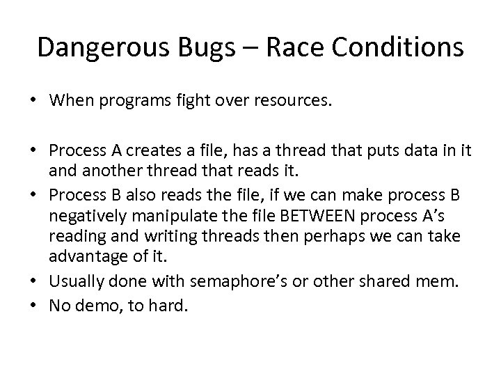 Dangerous Bugs – Race Conditions • When programs fight over resources. • Process A