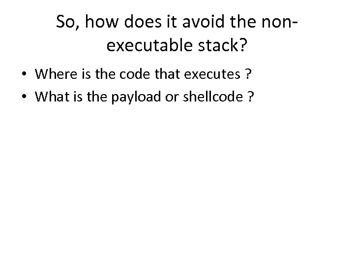 So, how does it avoid the nonexecutable stack? • Where is the code that