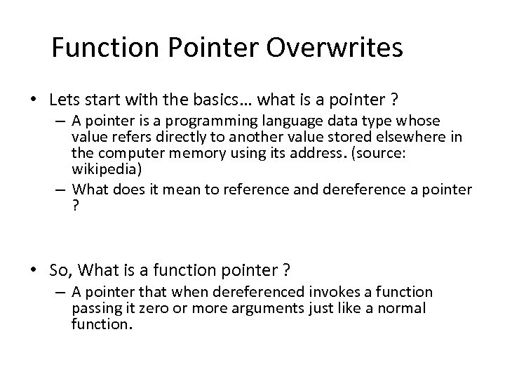 Function Pointer Overwrites • Lets start with the basics… what is a pointer ?