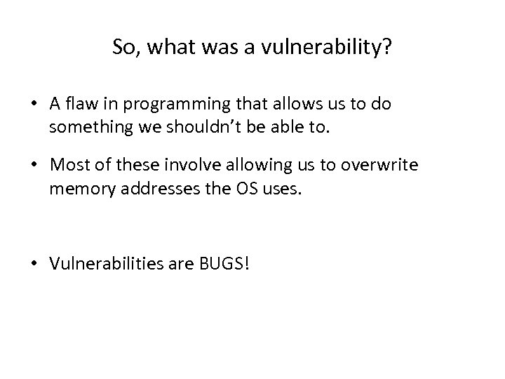 So, what was a vulnerability? • A flaw in programming that allows us to