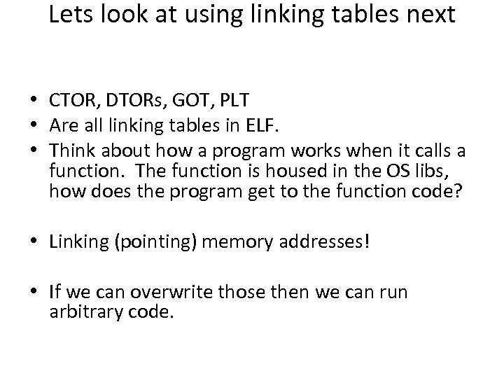 Lets look at using linking tables next • CTOR, DTORs, GOT, PLT • Are