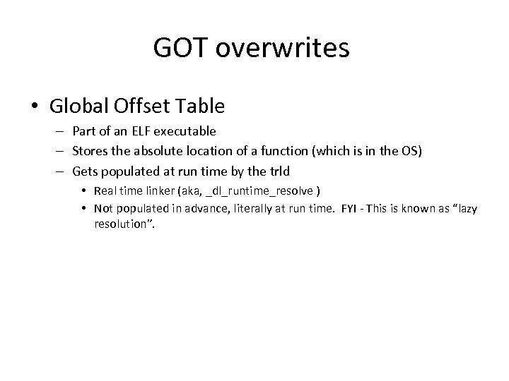 GOT overwrites • Global Offset Table – Part of an ELF executable – Stores