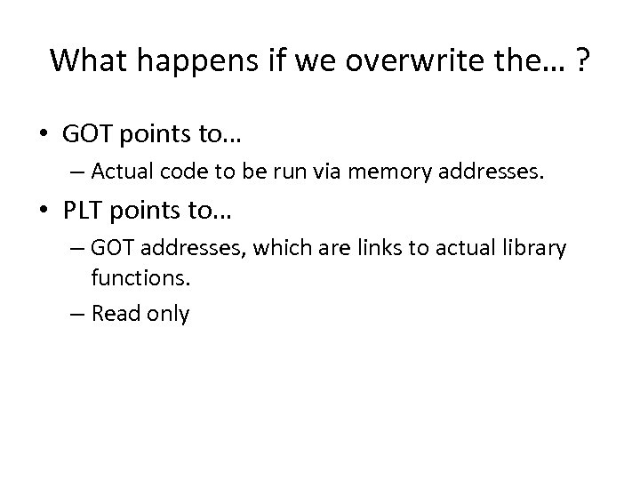 What happens if we overwrite the… ? • GOT points to… – Actual code