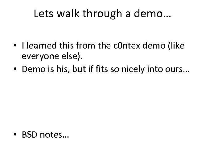 Lets walk through a demo… • I learned this from the c 0 ntex