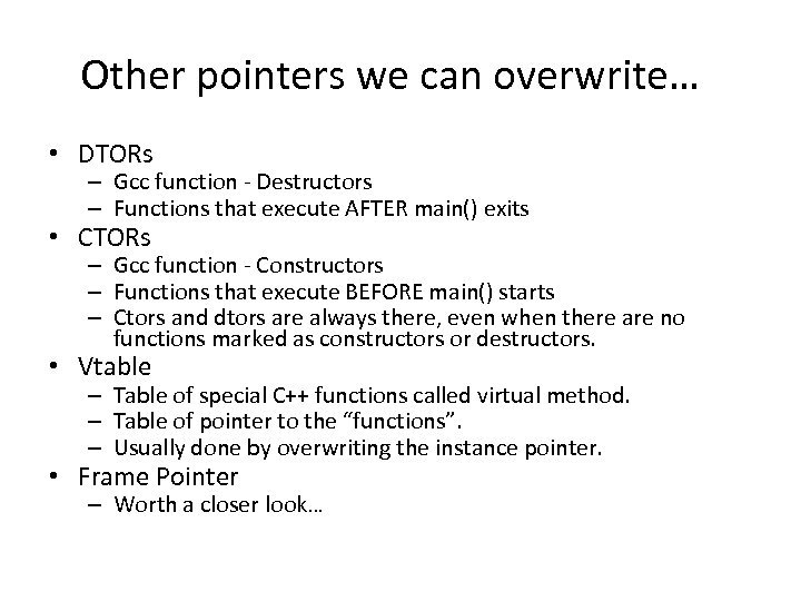 Other pointers we can overwrite… • DTORs – Gcc function - Destructors – Functions