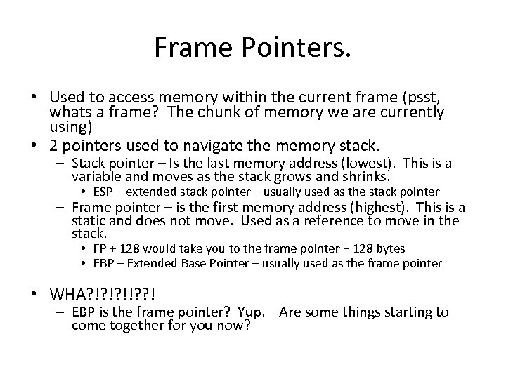 Frame Pointers. • Used to access memory within the current frame (psst, whats a