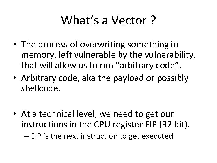 What's a Vector ? • The process of overwriting something in memory, left vulnerable