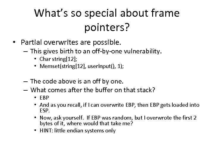 What's so special about frame pointers? • Partial overwrites are possible. – This gives