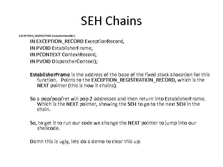 SEH Chains EXCEPTION_DISPOSITION Exception. Handler( IN EXCEPTION_RECORD Exception. Record, IN PVOID Establisher. Frame, IN