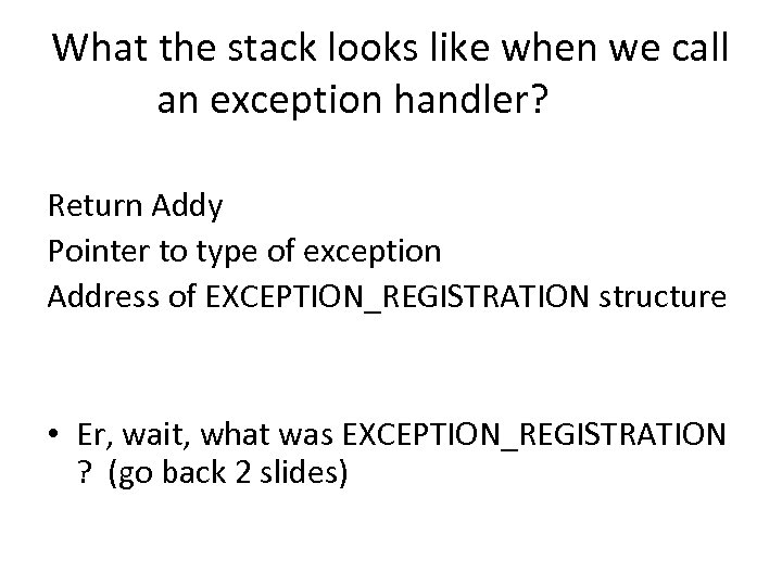 What the stack looks like when we call an exception handler? Return Addy Pointer