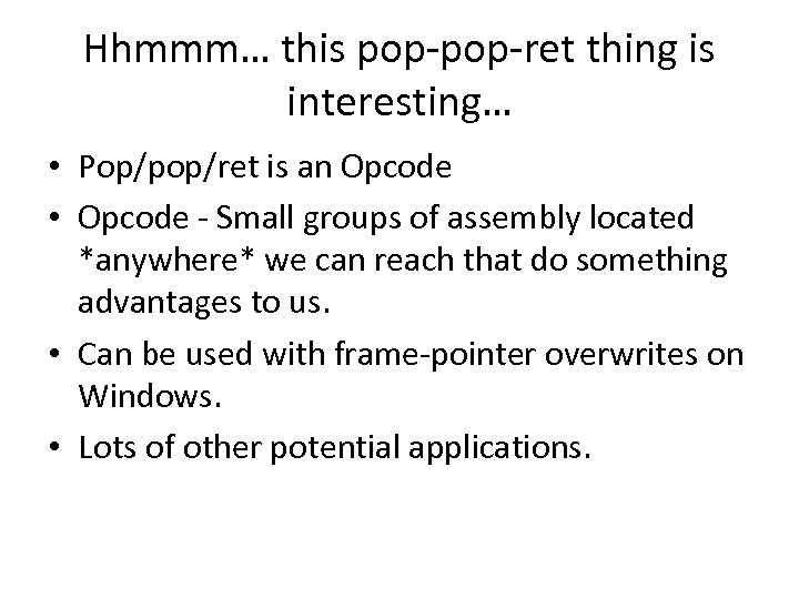 Hhmmm… this pop-ret thing is interesting… • Pop/pop/ret is an Opcode • Opcode -