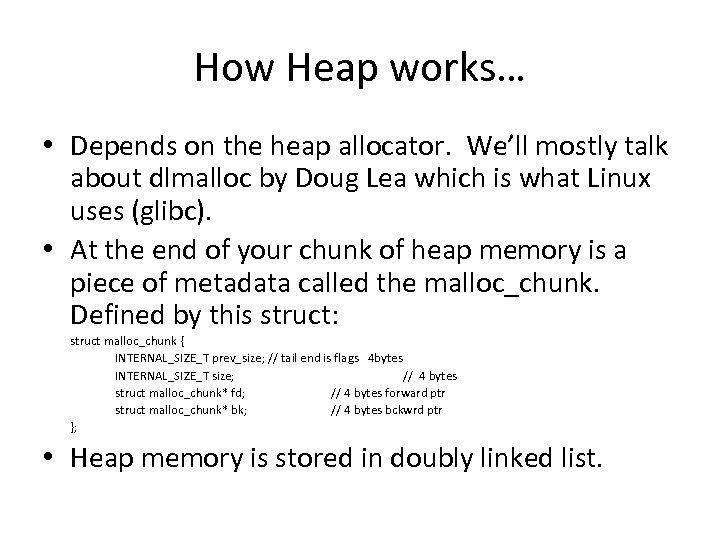 How Heap works… • Depends on the heap allocator. We'll mostly talk about dlmalloc