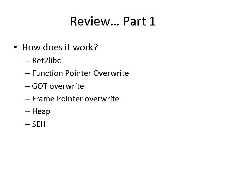 Review… Part 1 • How does it work? – Ret 2 libc – Function