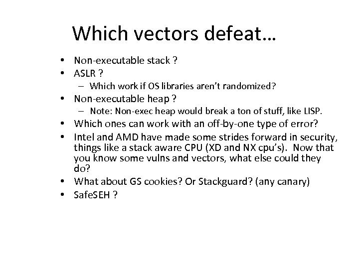 Which vectors defeat… • Non-executable stack ? • ASLR ? – Which work if