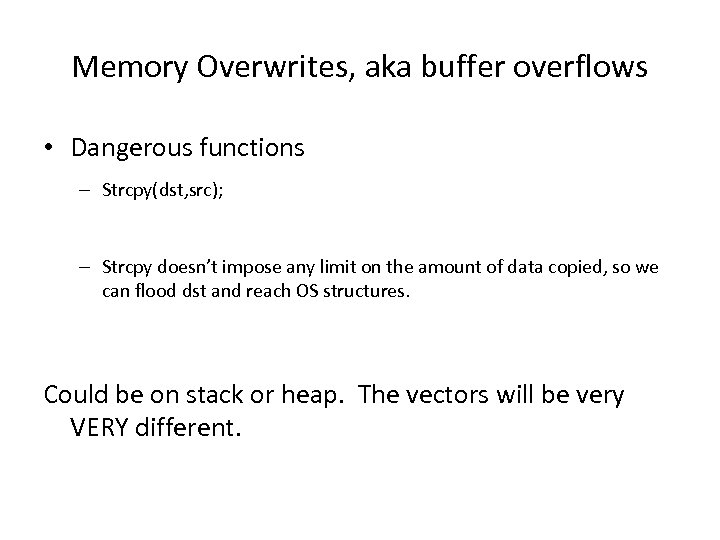 Memory Overwrites, aka buffer overflows • Dangerous functions – Strcpy(dst, src); – Strcpy doesn't
