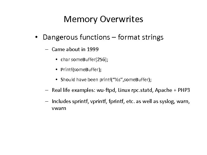Memory Overwrites • Dangerous functions – format strings – Came about in 1999 •