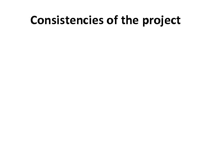 Consistencies of the project