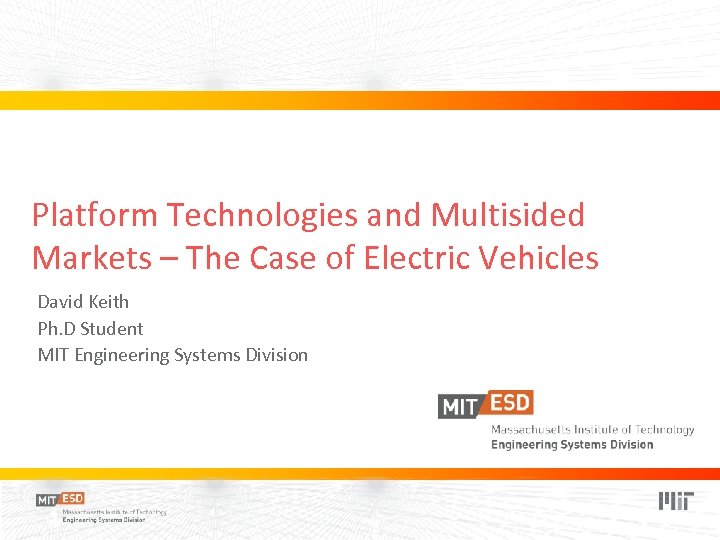 Platform Technologies and Multisided Markets – The Case of Electric Vehicles David Keith Ph.