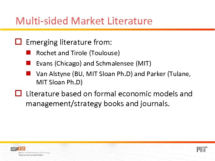 Multi-sided Market Literature o Emerging literature from: n Rochet and Tirole (Toulouse) n Evans