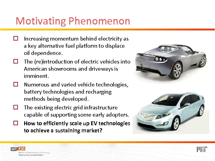 Motivating Phenomenon o Increasing momentum behind electricity as a key alternative fuel platform to