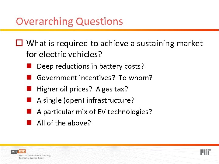 Overarching Questions o What is required to achieve a sustaining market for electric vehicles?