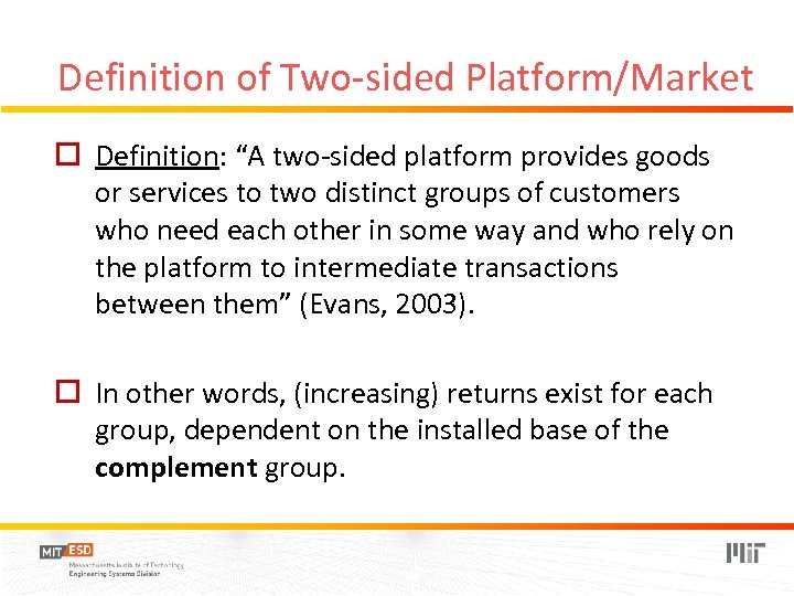 """Definition of Two-sided Platform/Market o Definition: """"A two-sided platform provides goods or services to"""