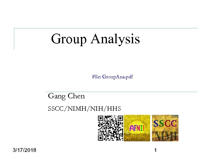 Group Analysis File: Group. Ana. pdf Gang Chen SSCC/NIMH/NIH/HHS 3/17/2018 1