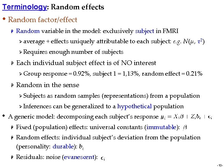 Terminology: Random effects • Random factor/effect H Random variable in the model: exclusively subject