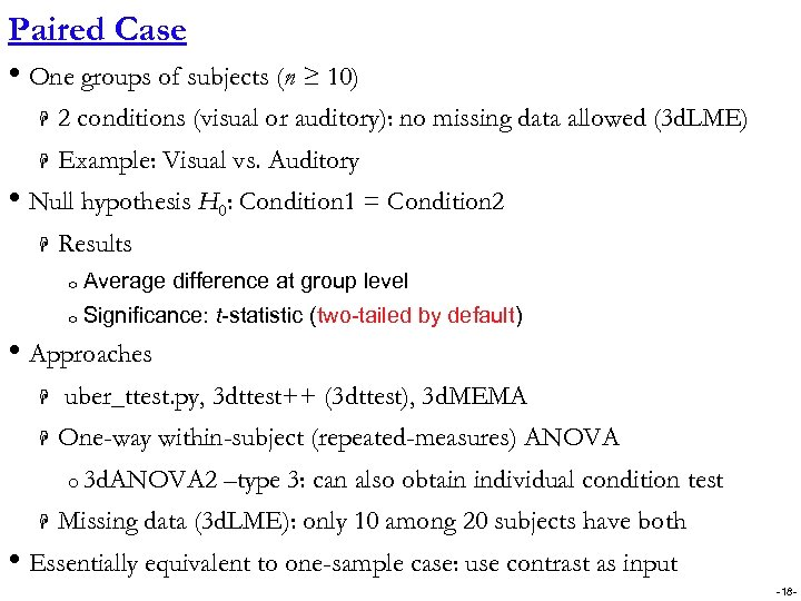Paired Case • One groups of subjects (n ≥ 10) H 2 conditions (visual