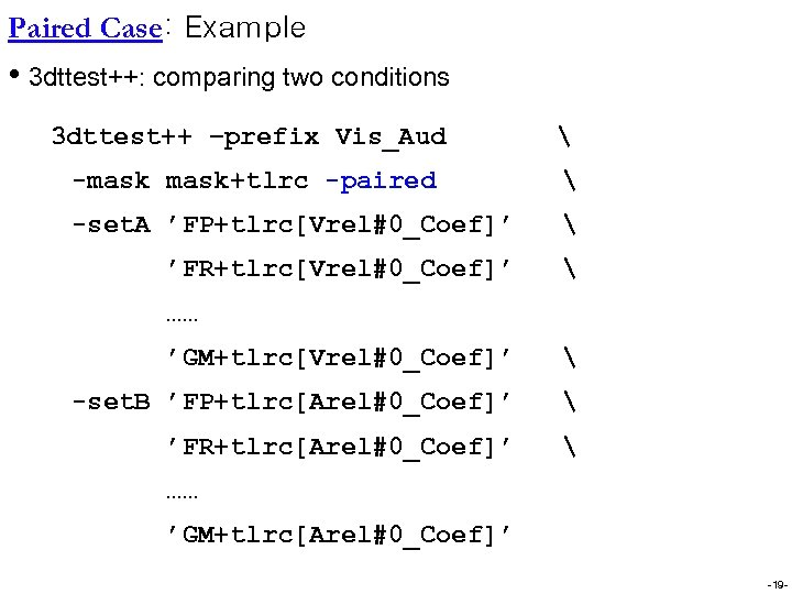 Paired Case: Example • 3 dttest++: comparing two conditions 3 dttest++ –prefix Vis_Aud
