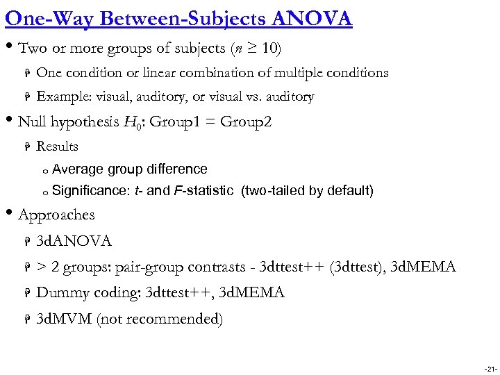 One-Way Between-Subjects ANOVA • Two or more groups of subjects (n ≥ 10) H