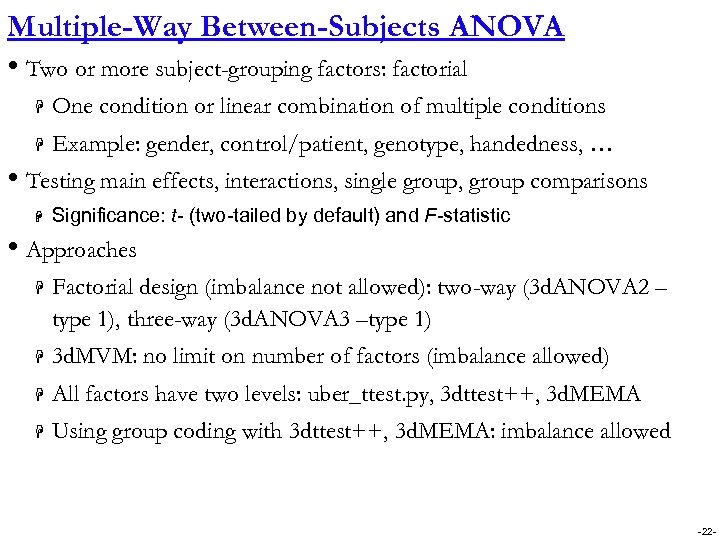 Multiple-Way Between-Subjects ANOVA • Two or more subject-grouping factors: factorial H One condition or