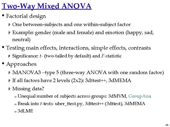 Two-Way Mixed ANOVA • Factorial design H H One between-subjects and one within-subject factor