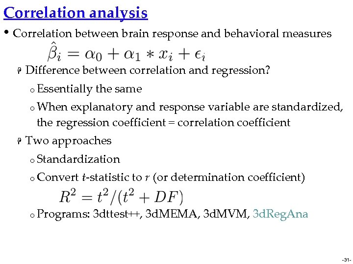 Correlation analysis • Correlation between brain response and behavioral measures H Difference between correlation