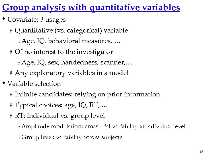 Group analysis with quantitative variables • Covariate: 3 usages H Quantitative (vs. categorical) variable
