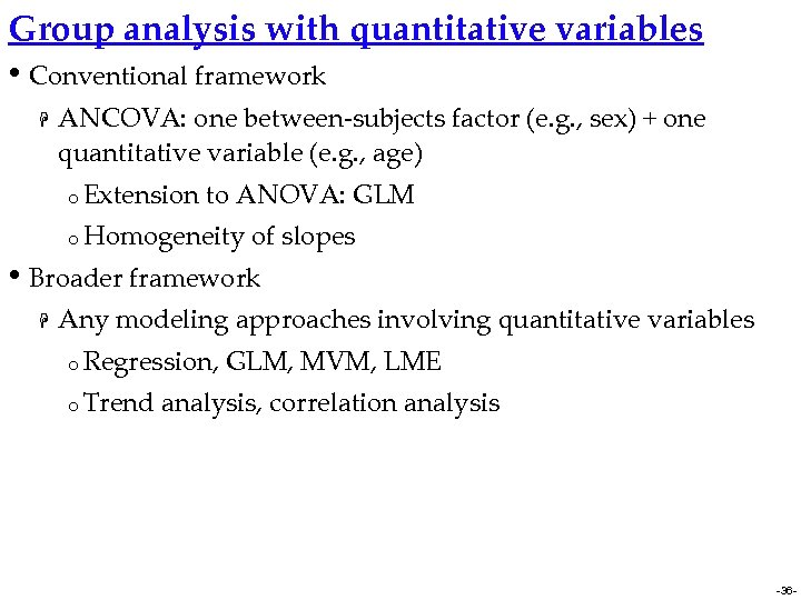 Group analysis with quantitative variables • Conventional framework H ANCOVA: one between-subjects factor (e.
